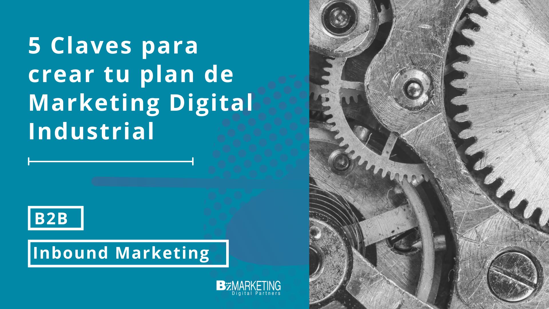 5 claves para crear tu Plan de Marketing Digital Industrial BizMarketing