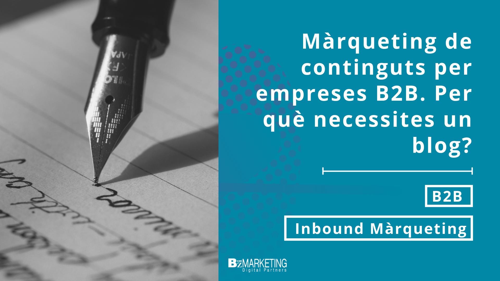 Marqueting-de-continguts-per-empreses-b2b-necessites-un-blog-empreserial-inbound-marketing-bizmarketing