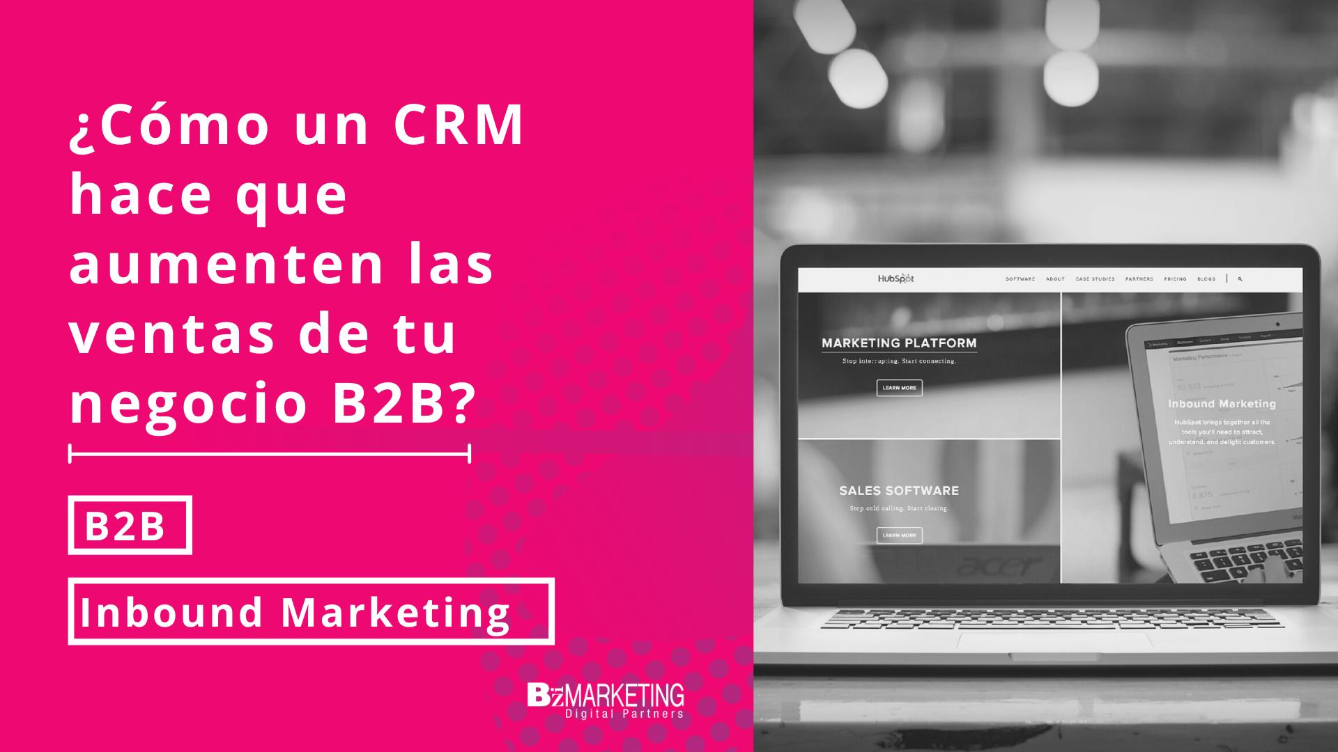 ¿Cómo un CRM hace que aumenten las ventas en un negocio B2B?