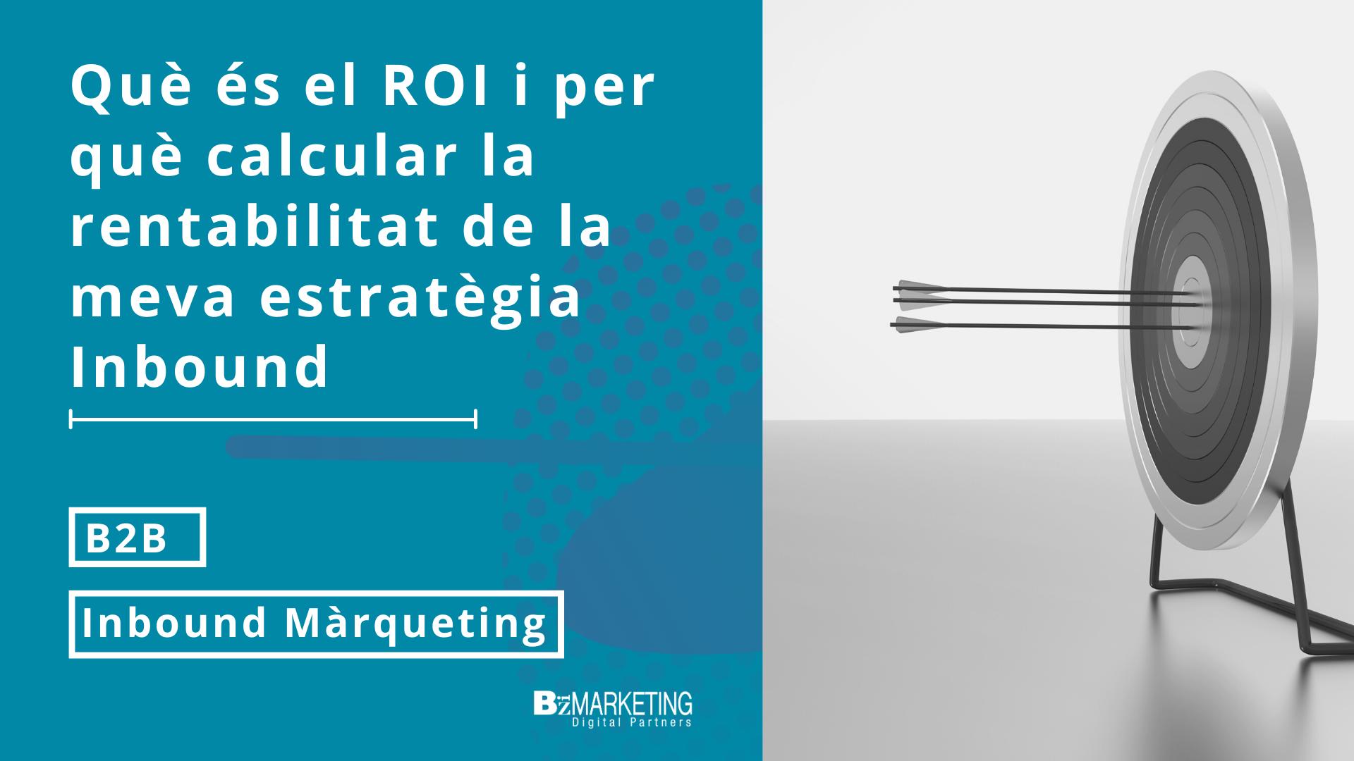 Què és el ROI i per què calcular la rendibilitat de la meva estratègia Inbound?