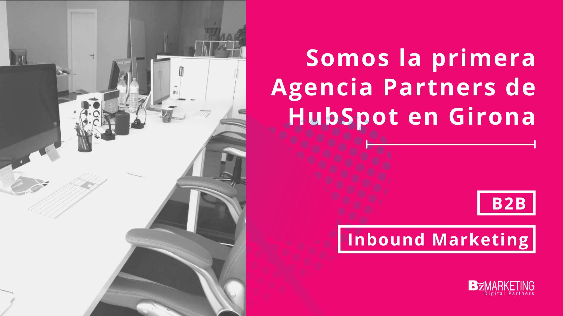 Somos la primera Agencia de HubSpot en Girona BizMarketing Inbound Marketing